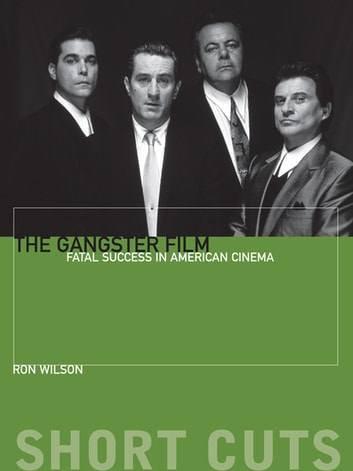 The Gangster Film - Fatal Success in American Cinema ebook by Ron Wilson