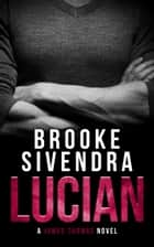 Lucian (The James Thomas Series, Book 4) - A Romantic Suspense Novel ebook by Brooke Sivendra