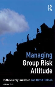 Managing Group Risk Attitude ebook by Ruth Murray-Webster,David Hillson