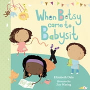 When Betsy Came to Babysit ebook by Elizabeth Dale,Zoe Waring