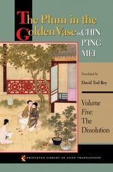 The Plum in the Golden Vase or, Chin P'ing Mei - Volume Five: The Dissolution ebook by