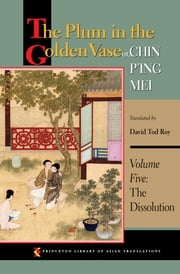 The Plum in the Golden Vase or, Chin P'ing Mei - Volume Five: The Dissolution ebook by David Tod Roy