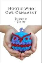 Hootie Who Owl Ornament ebook by Deja Joy
