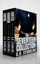 The Seventeen Collection - (Seventeen Series Books 1-3) ebook by AD Starrling