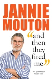 Jannie Mouton: And then they fired me ebook by Carié Maas