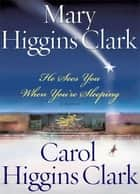 He Sees You When You're Sleeping ebook by Mary Higgins Clark,Carol Higgins Clark