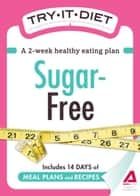 Try-It Diet - Sugar-Free: A two-week healthy eating plan ebook by Adams Media
