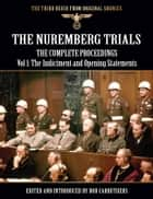 The Nuremberg Trials - The Complete Proceedings Vol: 1 The Indictment and Opening Statements ebook by Bob Carruthers