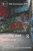 Orality and Literacy - 30th Anniversary Edition ebook by Walter J. Ong