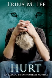 Hurt (Alexa O'Brien Huntress Book 10.5) ebook by Trina M. Lee