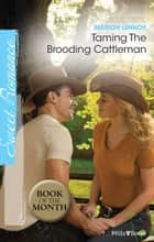 Taming The Brooding Cattleman ebook by Marion Lennox