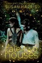 A Tale of Two Houses ebook by Susan Harris