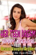 Her Teen Dream: Summer Heartbreak ebook by Devon Vaughn Archer