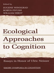 Ecological Approaches to Cognition - Essays in Honor of Ulric Neisser ebook by