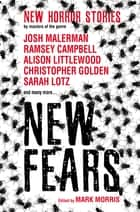 New Fears - Brand New Horror Stories by Masters of the Macabre ebook by Mark Morris, Ramsey Campbell, Alison Littlewood,...