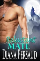 Reluctant Mate (Shifter Romance) - Soul Mates Book 6 ebook by Diana Persaud