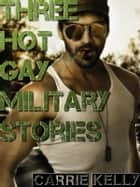 Three Hot Gay Military Stories ebook by