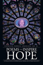 Poems That Inspire Hope - A Collection of Inspirational Poems and Other Thoughts ebook by Patricia Powell Johnson, PhD