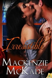 Irresistible ebook by Mackenzie McKade