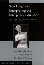 Sign Language Interpreting and Interpreter Education: Directions for Research and Practice ebook by Marc Marschark,Rico Peterson,Elizabeth A. Winston,Carol M. Convertino,Rosemarie Seewagen,Christine Monikowski,Patricia Sapere