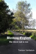 Bleeding England ebook by Tantum Veritatum