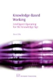 Knowledge-Based Working: Intelligent Operating for the Knowledge Age ebook by Ellis, Steve