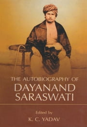 The Autobiography of Dayanand Saraswati ebook by K.C. Yadav