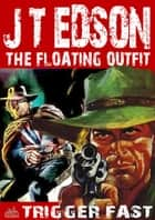 The Floating Outfit 24: Trigger Fast ebook by