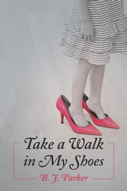 Take a Walk in My Shoes ebook by B. J. Parker