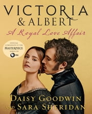 Victoria & Albert: A Royal Love Affair ebook by Daisy Goodwin, Sara Sheridan