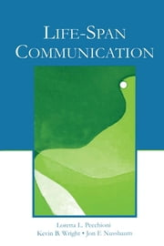 Life-Span Communication ebook by Loretta L. Pecchioni,Kevin B. Wright,Jon F. Nussbaum