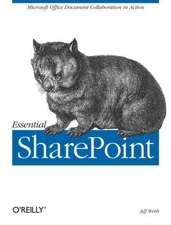 Essential SharePoint - Microsoft Office Document Collaboration in Action ebook by Jeff Webb