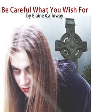 Be Careful What You Wish For - A Vampire Short Story ebook by Elaine Calloway