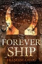 The Forever Ship (Fire Sermon, Book 3) ebook by Francesca Haig