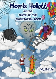 Morris Hollett and the Curse of the Giggledream Room ebook by W.J. McKain