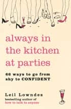Always in the Kitchen at Parties: Simple Tools for Instant Confidence ebook by Leil Lowndes