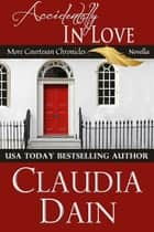 Accidentally in Love ebook by Claudia Dain