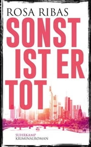 Sonst ist er tot - Kriminalroman ebook by Rosa Ribas