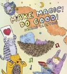 Make Magic! Do Good! ebook by Dallas Clayton,Dallas Clayton
