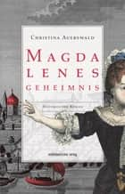 Magdalenes Geheimnis eBook by Christina Auerswald