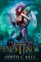 Forgotten Destiny Book Four ebook by Odette C. Bell