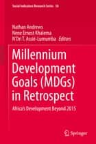 Millennium Development Goals (MDGs) in Retrospect - Africa's Development Beyond 2015 ebook by Nathan Andrews, Nene Ernest Khalema, N'Dri T. Assié-Lumumba