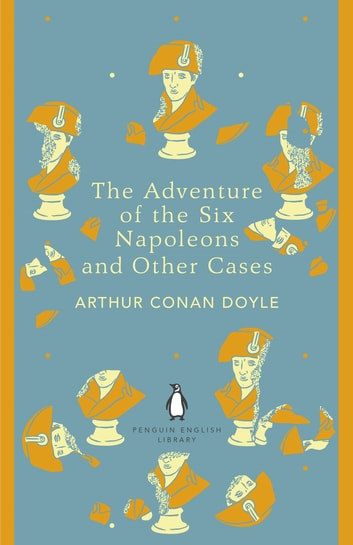 The Adventure of the Six Napoleons and Other Cases ebook by Arthur Conan Doyle