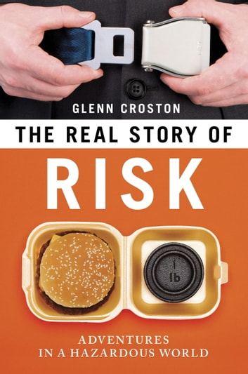 The Real Story of Risk - Adventures in a Hazardous World ebook by Glenn Croston