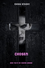 Chosen (Book #4 of the Vampire Legends) ebook by Emma Knight