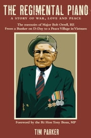 The Regimental Piano - A Story of War, Love and Peace: The Memoirs of Major Bob Orrell, RE ebook by Tim Parker