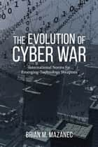The Evolution of Cyber War ebook by Brian M. Mazanec
