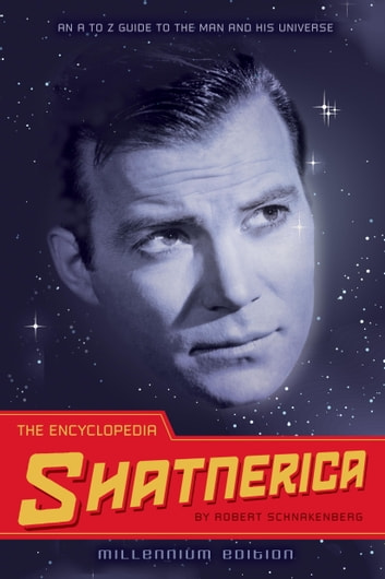 The Encyclopedia Shatnerica - An A to Z Guide to the Man and His Universe ebook by Robert Schnakenberg