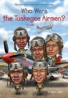 Who Were the Tuskegee Airmen? eBook by Who HQ, Sherri L. Smith