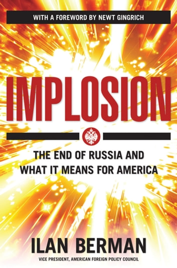 Implosion - The End of Russia and What It Means for America ebook by Ilan Berman